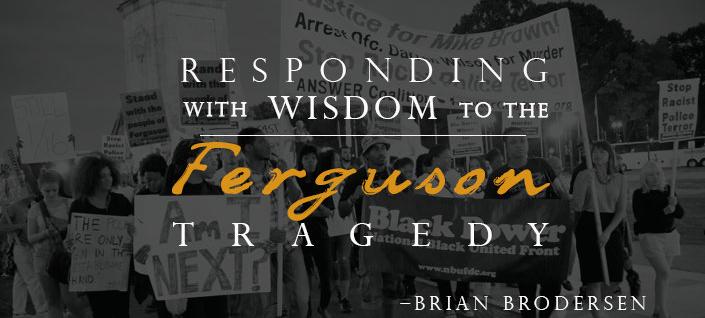 Responding with Wisdom to the Ferguson Tragedy