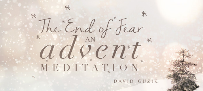The End of Fear an Advent Meditation