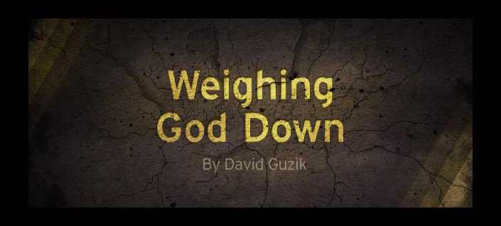 Weighing God Down
