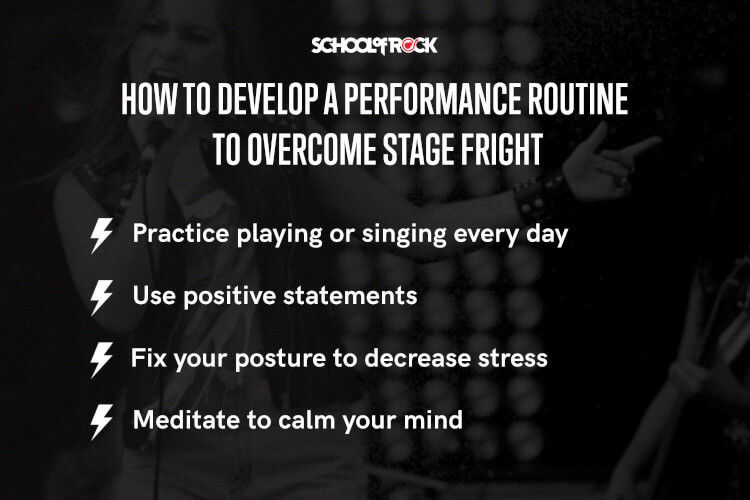 Overcome stage fright with a routine: practice performing every day, use positive statements, fix your posture, and meditate.