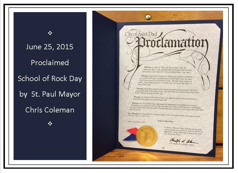 St. Paul Mayor Coleman Proclaimed June 25, 2015 SCHOOL OF ROCK DAY in honor of our hosting the School of Rock Australia on Tour.