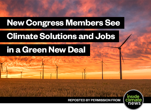 New Congress Members See Climate Solutions and Jobs in a Green New Deal | REPOSTED BY PERMISSION FROM | inside climate news