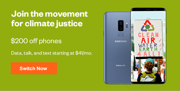 Join the movement for climate justice | $200 off phones | Data, talk, and text starting at $41/mo. | Switch Now