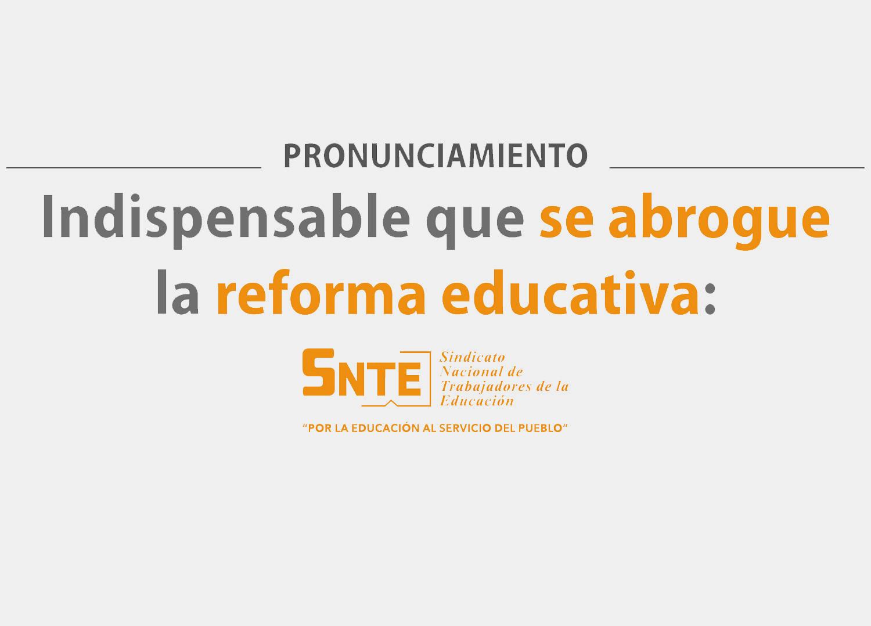 Pronunciamiento. Indispensable que se abrogue la reforma educativa: SNTE