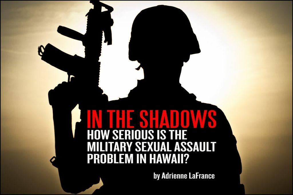 In the Shadows: How Serious Is the Military Sex Assault Problem in Hawaii?