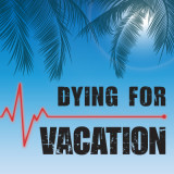 Dying For Vacation