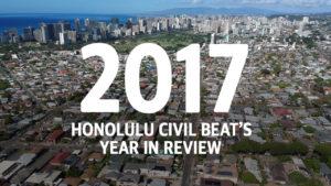 VIDEO: Honolulu Civil Beat's 2017 Year In Review