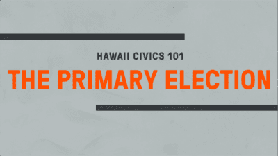 Hawaii Civics 101: The Primary Election