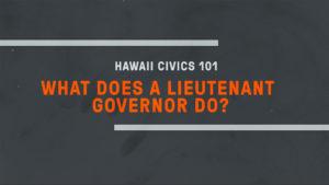 Hawaii Civics 101: Lieutenant Governor