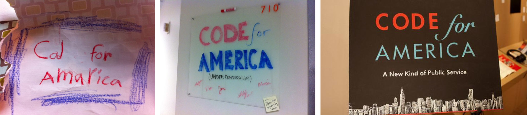 <p>An early version of our logo, courtesy of my daughter (then 6 years old, now 16). The sign outside our first real office, probably dry-erase markered by Abhi Nemani. Signage at our first Code for America Summit in 2011.</p>