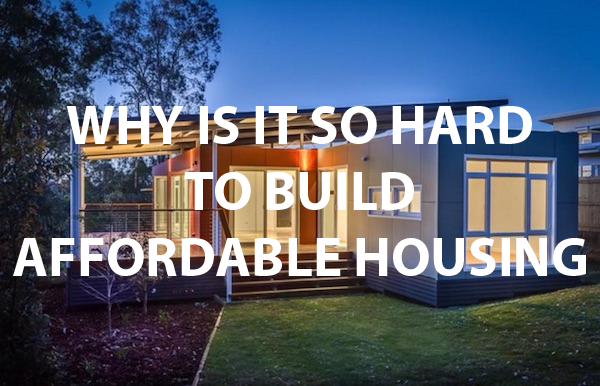 Why is so hard to build affordable housing