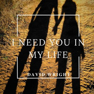 Cover Art for song I NEED YOU IN MY LIFE