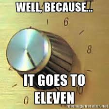 It Goes to Eleven