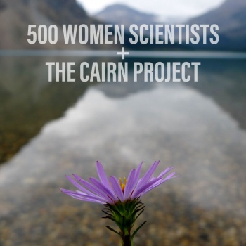 500 Women Scientists + The Cairn Project: Girls in Science and the Outdoors