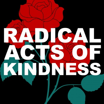Radical Acts of Kindness