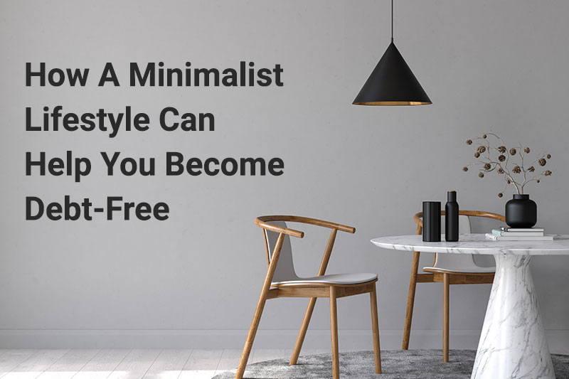 How A Minimalist Lifestyle Can Help You Become Debt-Free