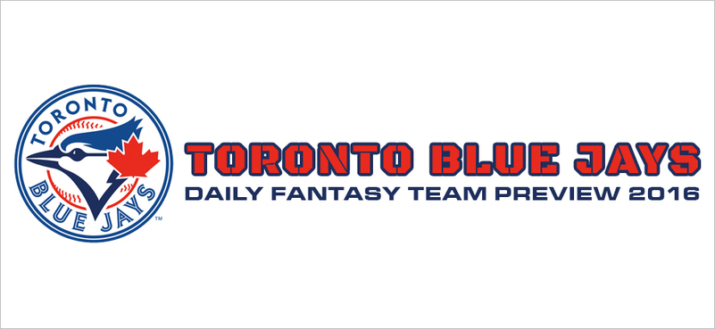 Toronto Blue Jays - Daily Fantasy Team Preview 2016