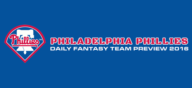 Philadelphia Phillies - Daily Fantasy Team Preview 2016