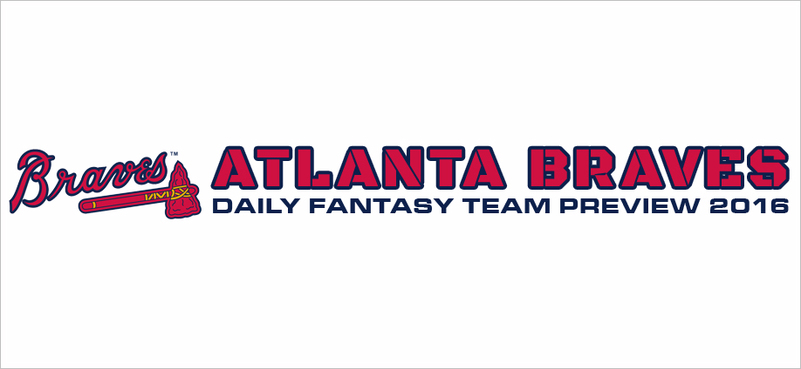 Atlanta Braves - Daily Fantasy Team Preview 2016