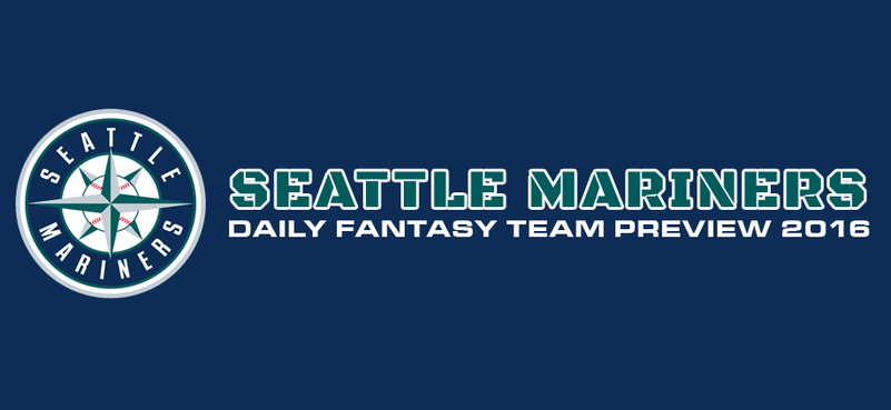Seattle Mariners - Daily Fantasy Team Preview 2016