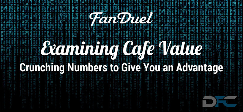 Examining FanDuel Cafe Value: 6-13-16