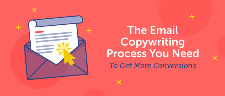 the email copywriting process you need to get more conversions