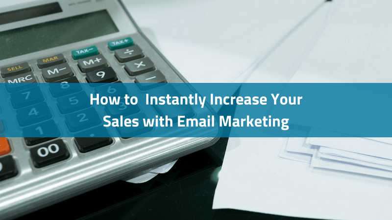 how to instantly increase your sales with email marketing
