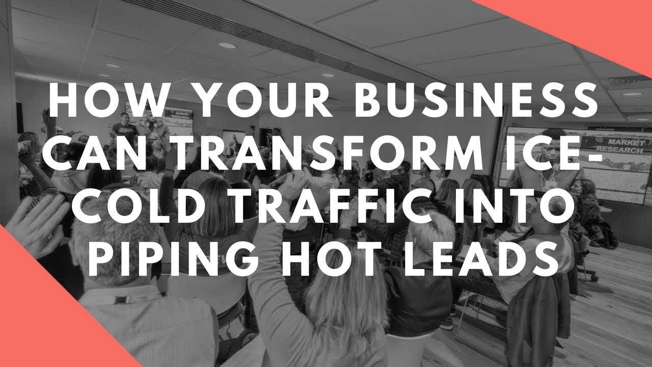 how your business can transform ice-cold traffic into piping hot leads