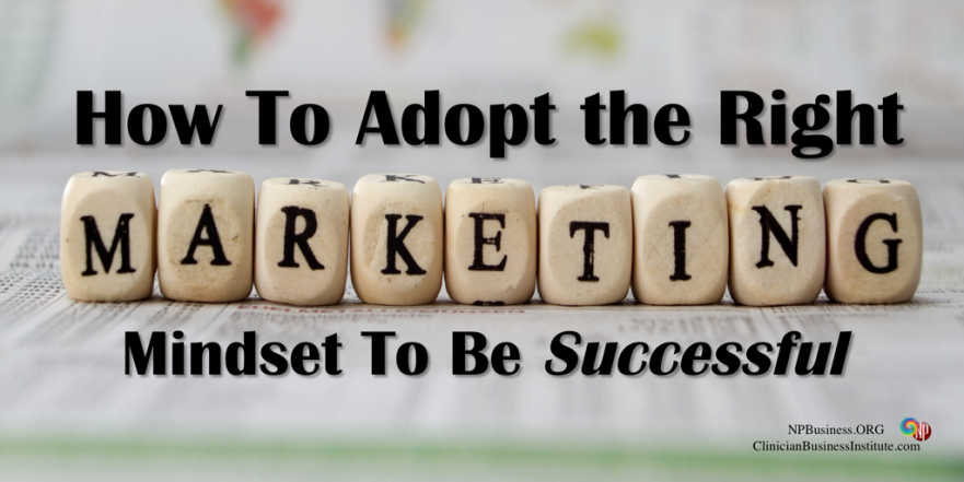 how to adopt the right marketing mindset to be successful