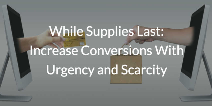 while supplies last increase conversions with urgency and scarcity