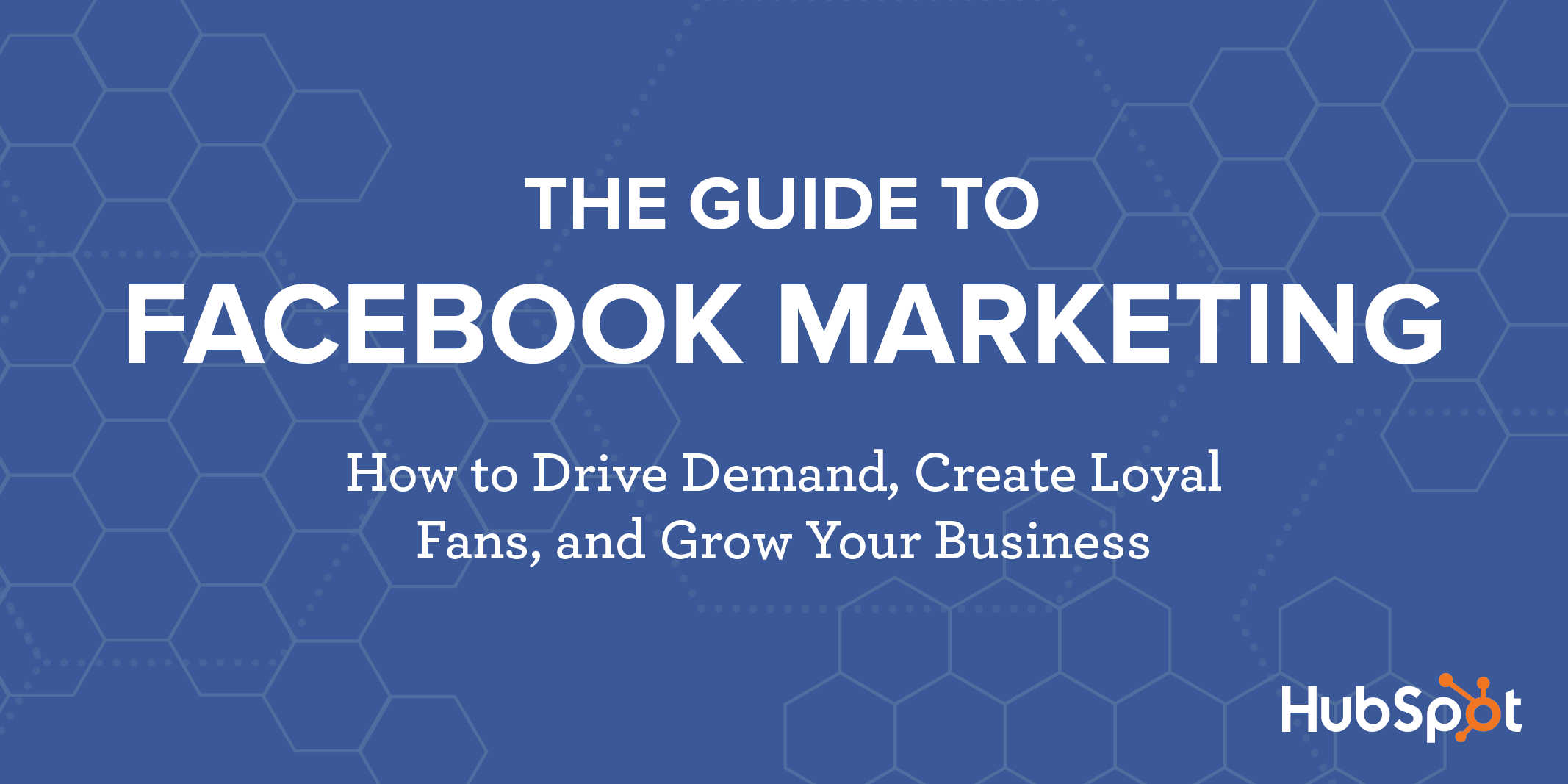 the guide to facebook marketing: how to drive demand, create loyal fans, and grow your business