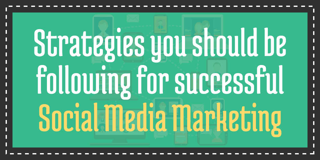 strategies you should be following for successful social media marketing