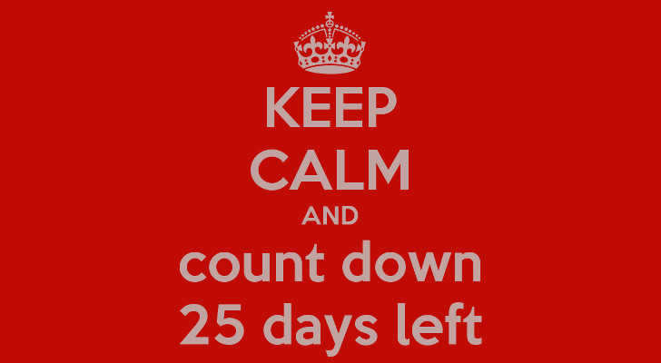 keep calm and count down 25 days left