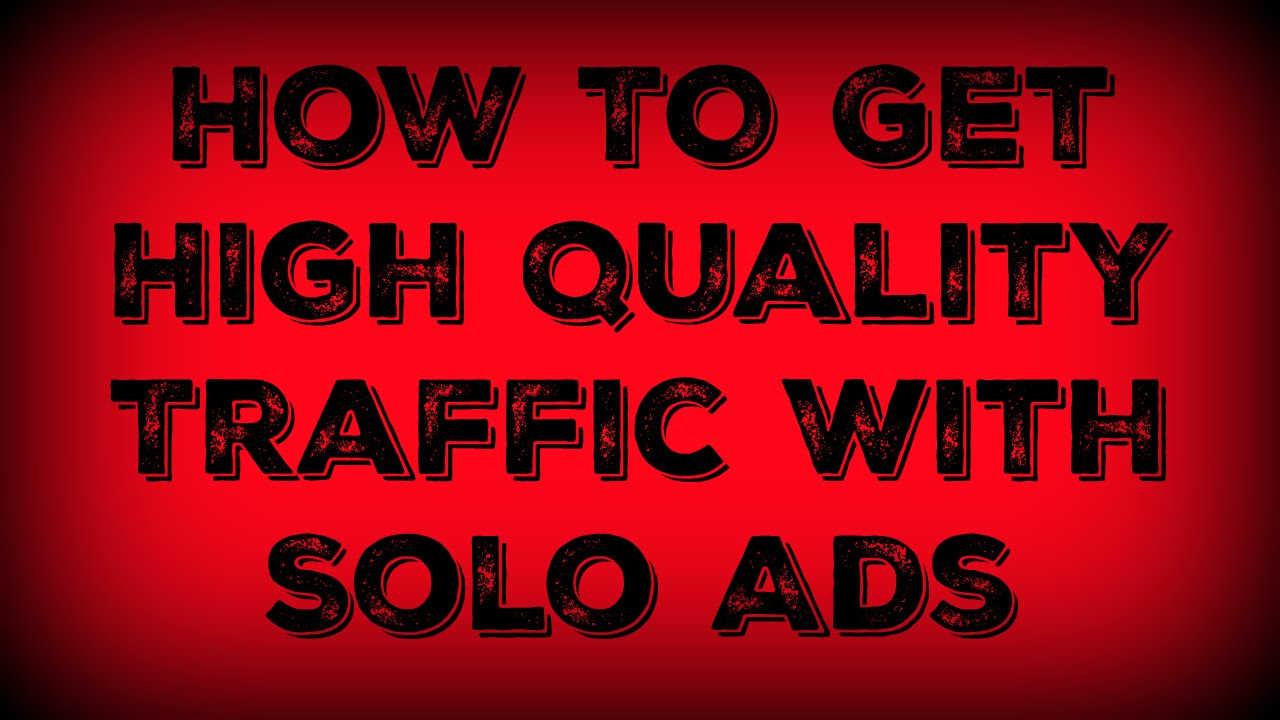 how to get high quality traffic with solo ads