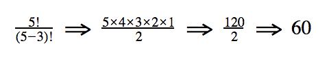 5!/(5-3)! => [5x5x4x3x2x1]/2 => 120/2 = 60