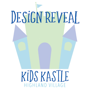 Kids Kastle Design Reveal