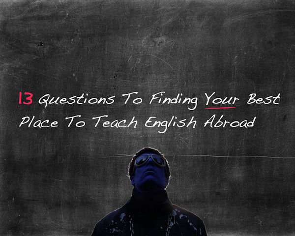 Questions to finding the best place to teach abroad