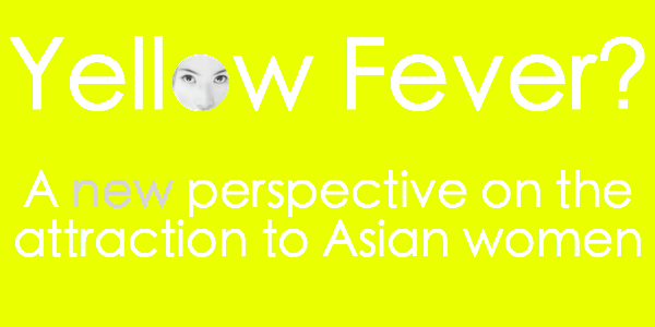 Yellow Fever? A new perspective on the attraction to Asian women