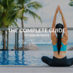 The Complete Guide to Yoga Retreat in Thailand
