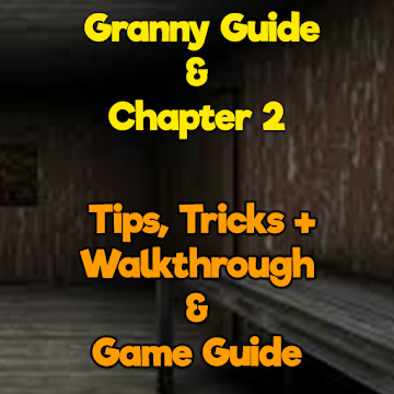 Scary Granny Guide + Walkthrough & Game Guide