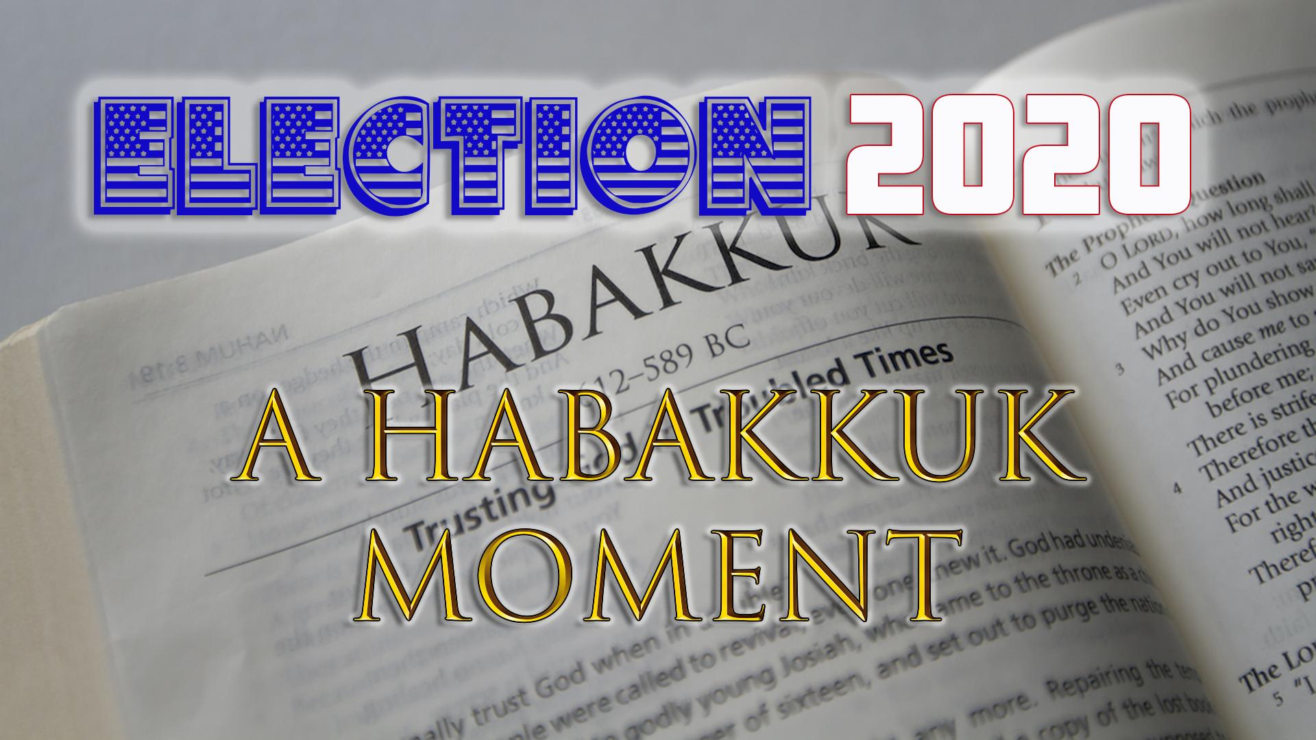 Election 2020 - A Habakkuk Moment