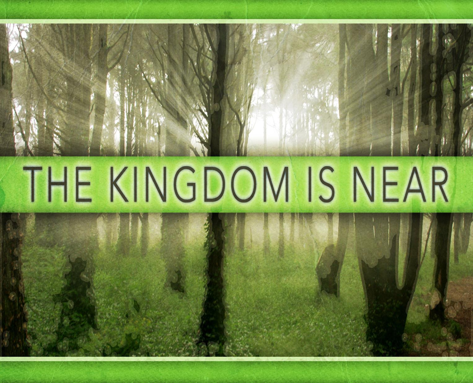 The Kingdom is Near...
