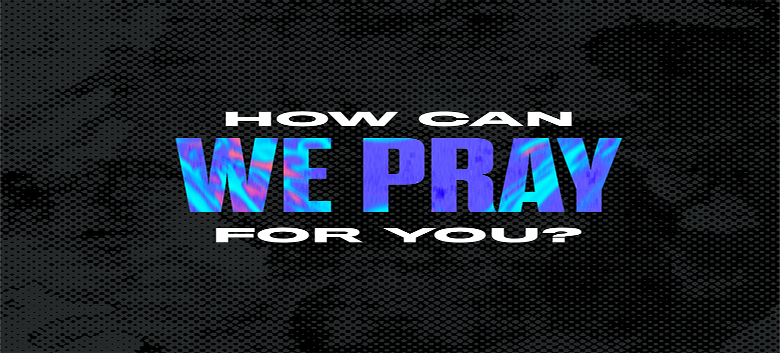 how-can-we-pray-for-you