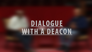 Dialogue With A Deacon