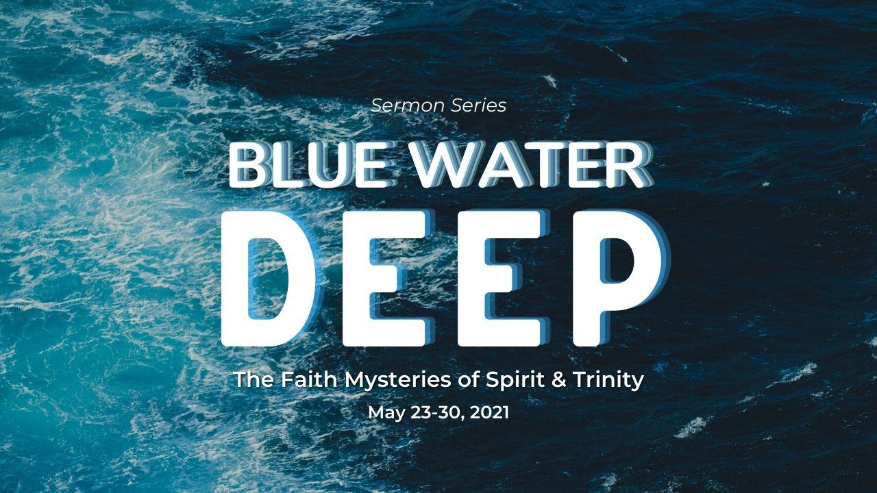 Blue Water Deep: The Faith Mysteries of Spirit & Trinity