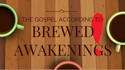 The Gospel According to Brewed Awakenings