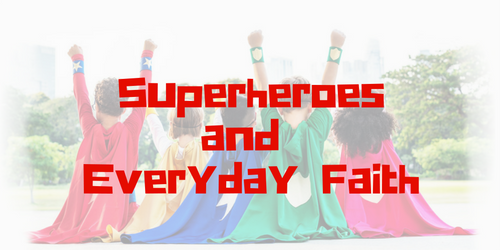 Superheroes and Everyday Faith