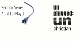 Unplugged: unChristian