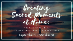 Creating Sacred Moments at Home: For Singles, Couples and Families