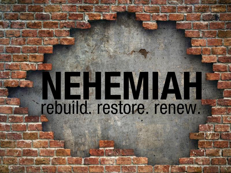 Nehemiah: Rebuild. Restore. Renew.
